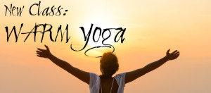There's a new class to try for 2014…WARM Yoga